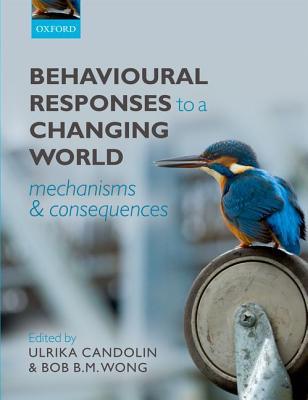 Behavioural Responses to a Changing World By Candolin, Ulrika/ Wong, Bob B. M.