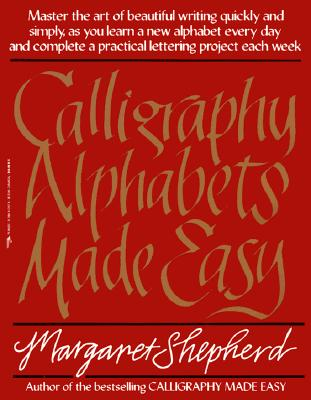 Calligraphy Alphabets Made Easy By Shepherd, Margaret