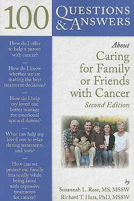 100 Questions & Answers About Caring for Family or Friends with Cancer By Rose, Susannah L./ Hara, Richard T.