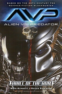 Alien Vs. Predator By Kennedy, Mike/ Robinson, Roger/ Weaver, Dustin (CON)/ Pascoe, James (ILT)/ Emberlin, Randy (CON)/ Thomas, Michael D. (CON)/ Beck, David Michael (CON)